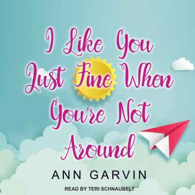 I Like You Just Fine When You're Not Around, Garvin, Ann