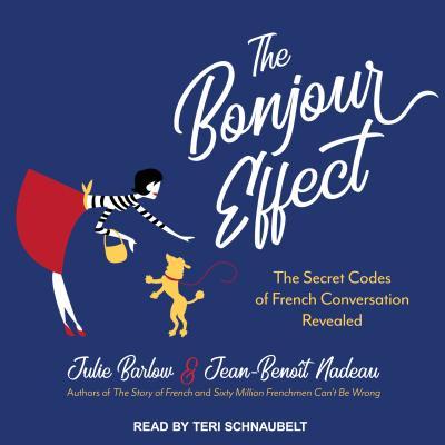 The Bonjour Effect: The Secret Codes of French Conversation Revealed, Barlow, Julie; Nadeau, Jean-Benoit