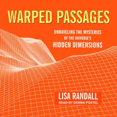 Warped Passages: Unraveling the Mysteries of the Universe's Hidden Dimensions, Randall, Lisa