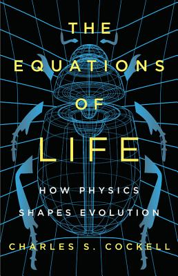 Image for The Equations of Life: How Physics Shapes Evolution
