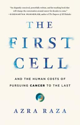 Image for The First Cell: And the Human Costs of Pursuing Cancer to the Last
