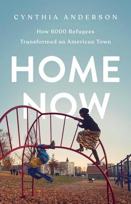 Image for Home Now: How 6000 Refugees Transformed an American Town