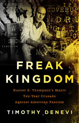 Image for Freak Kingdom: Hunter S. Thompson's Manic Ten-Year Crusade Against American Fascism