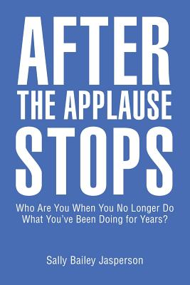 Image for After the Applause Stops: Who Are You When You No Longer Do What You?ve Been Doing for Years?