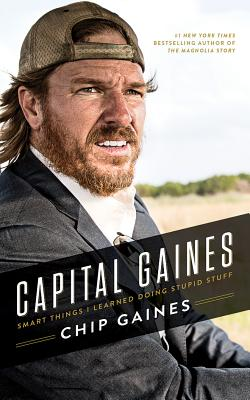 Capital Gaines: Smart Things I Learned Doing Stupid Stuff, Gaines, Chip