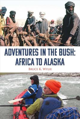 Adventures in the Bush: Africa to Alaska, Wylie, Bruce K.