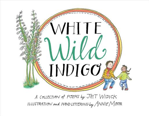 White Wild Indigo: An Illustrated Collection of Poems for Children, Widick, Jet
