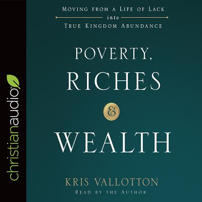 Image for Poverty, Riches, and Wealth: Moving from a Life of Lack into True Kingdom Abundance