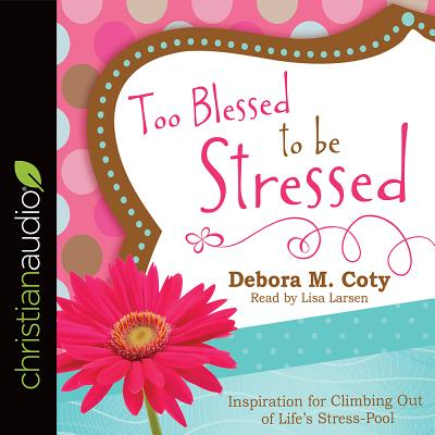 Image for Too Blessed to Be Stressed: Inspiration for Climbing Out of Life's Stress-Pool