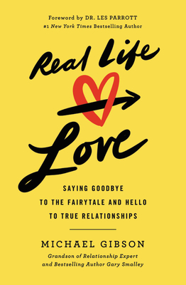 Image for Real Life Love: Saying Goodbye to the Fairytale and Hello to True Relationships