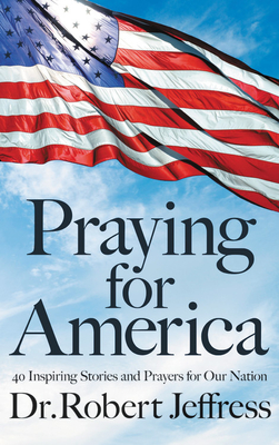 Image for Praying for America: 40 Inspiring Stories and Prayers for Our Nation