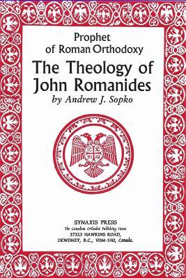 Prophet of Roman Orthodoxy, The Theology of John Romanides, Andrew Sopko