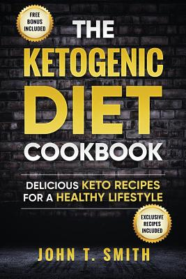 Image for Ketogenic Diet: The Ketogenic Diet Cookbook: 75+ Delicious and Healthy Recipes for Rapid Weight Loss and Amazing Energy (Ketogenic Diet, Intermittent Fasting, Paleo Diet, Ketogenic Recipes) (Volume 1)