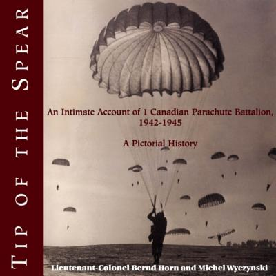 Image for Tip of the spear : an intimate account of 1 Canadian Parachute Battalion, 1942-1945 : a pictorial History