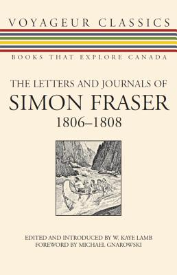 The Letters and Journals of Simon Fraser, 1806-1808 (Voyageur Classics), FRASER, Simon; LAMB, W. Kaye