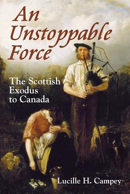 Image for Unstoppable Force: The Scottish Exodus to Canada, An