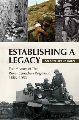 Image for ESTABLISHING A LEGACY THE HISTORY OF THE ROYAL CANADIAN REGIMENT 1883-1953