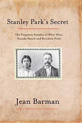 Image for Stanley Park's Secret : The Forgotten Families of Whoi Whoi, Kanaka Ranch and Brockton Point