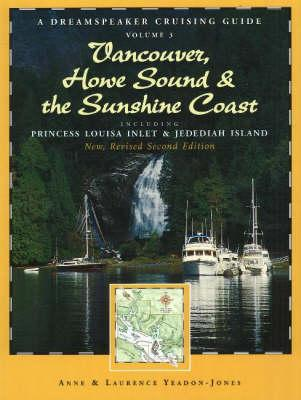 Image for Vancouver, Howe Sound & the Sunshine Coast Revised: Including Princess Louisa Inlet & Jedediah Island, Volume 3 (Dreamspeaker Series) New, Revised 2nd Ed.