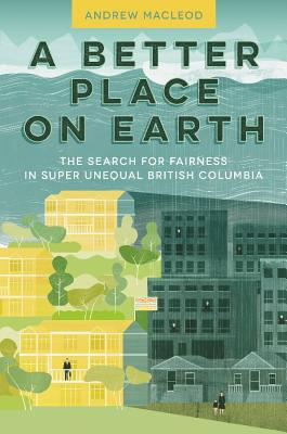 Image for A Better Place on Earth: The Search for Fairness in Super Unequal British Columbia