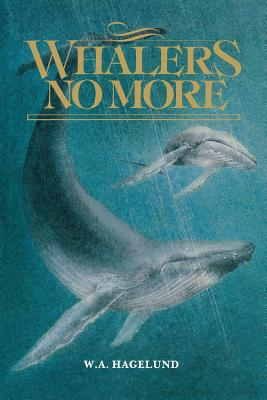 Whalers No More (Social History of Canada; 40), Hagelund, William