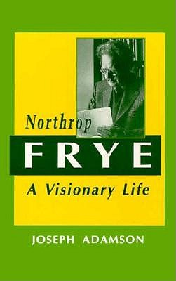 Image for Northrop Frye: A Visionary Life