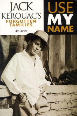 Image for Use My Name: Jack Kerouac's Forgotten Families