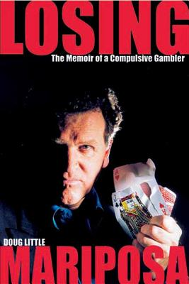 Image for Losing Mariposa: The Memoir Of A Compulsive Gambler [Doug Little]