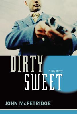 Dirty Sweet: A Mystery (The Toronto Series), McFetridge, John