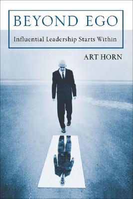 Beyond Ego: Influential Leadership Starts Within, Horn, Art