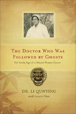 The Doctor Who Was Followed by Ghosts: The Family Saga of a Chinese Woman Doctor, Qunying, Li; Han, Louis
