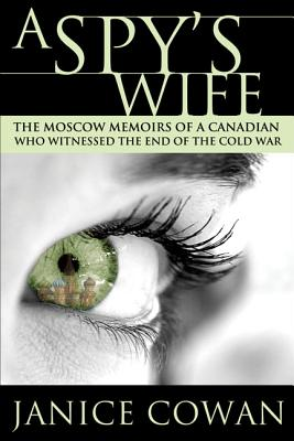 Image for A Spy's Wife: The Moscow Memoirs of a Canadian who Witnessed the end of the Cold War