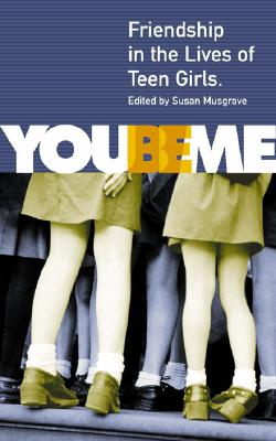 Image for YOU BE ME: FRIENDSHIP IN THE LIVES OF TEEN GIRLS