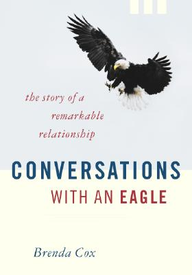 Conversations with an Eagle: The Story of a Remarkable Relationship, Brenda Cox