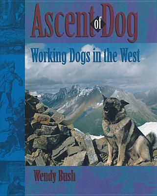 Image for Ascent of Dog: Working Dogs in the West