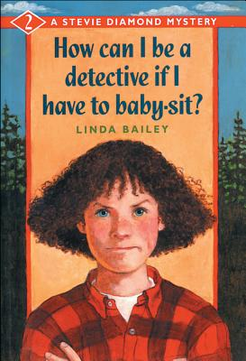 How Can I Be a Detective If I Have to Baby-Sit?, Bailey, Linda