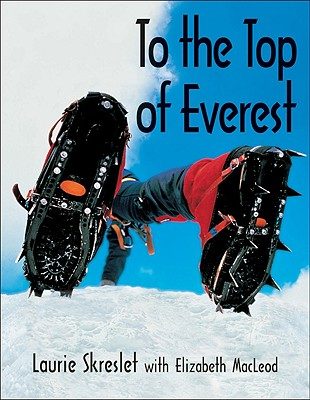 To the Top of Everest (Kids Can Do It), Skreslet, Laurie; MacLeod, Elizabeth