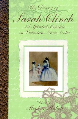 Image for The Diary of Sarah Clinch: A Spirited Socialite in Victorian Nova Scotia