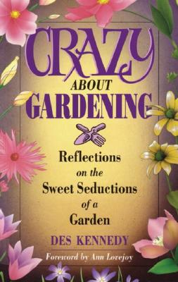 Image for Crazy About Gardening: Reflections on the Sweet Seductions of a Garden