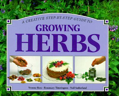 Image for A Creative Step-By-Step Guide to Growing Herbs (Step-By-Step Gardening)