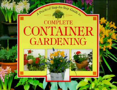 Image for A Practical Step-By-Step Guide to Complete Container Gardening (Step-By-Step Gardening)