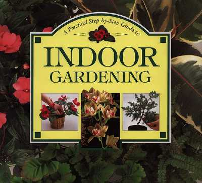 Image for A Practical Step-By-Step Guide to Indoor Gardening