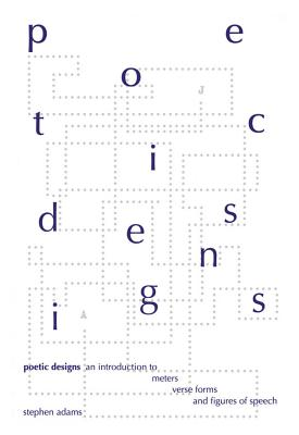 Image for Poetic Designs: An Introduction to Meters, Verse Forms, and Figures of Speech