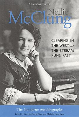 Image for Nellie McClung the Complete Autobiography: A Clearing in the West and the Stream Runs Fast