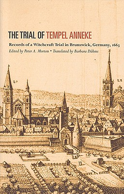 Image for The Trial of Tempel Anneke: Records of a Witchcraft Trial in Brunswick, Germany, 1663