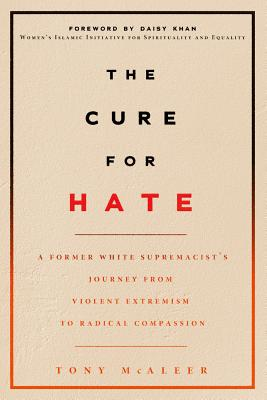 Image for The Cure for Hate: A Former White Supremacist?s Journey from Violent Extremism to Radical Compassion