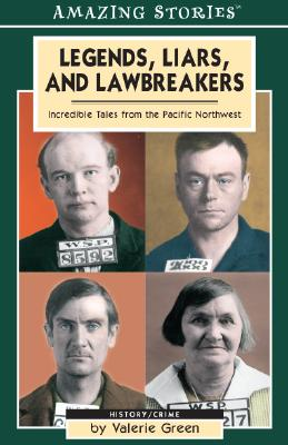 Legends, Liars, and Lawbreakers: Incredible Tales from the Pacific Northwest, Green, Valerie