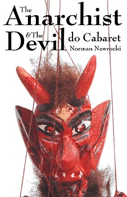Image for The Anarchist and The Devil Do Cabaret: Using Theatre, Music and Comedy for Radical Social Change