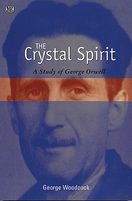 Image for The Crystal Spirit: A Study of George Orwell