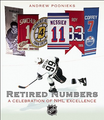 Retired Numbers ( A Celebration of NHL Exellence), Andrew Podnieks